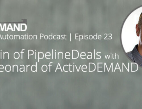 Marketing Automation Podcast 23 – ActiveDEMAND and PipelineDeals Accelerate Sales