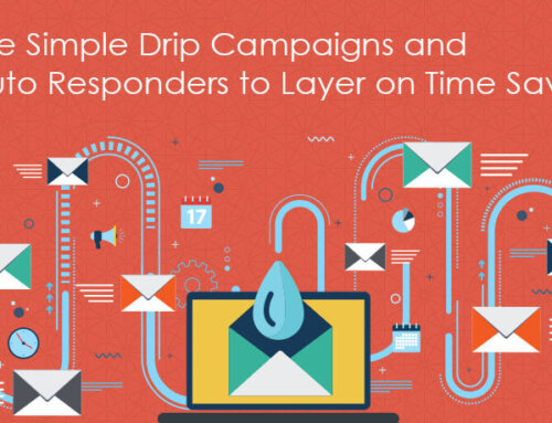 Use Simple Drip Campaigns and Auto-Responders to Layer on Time Savings