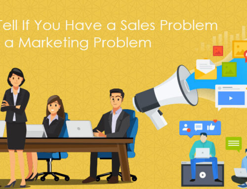 How to Tell If You Have a Sales Problem and Not a Marketing Problem