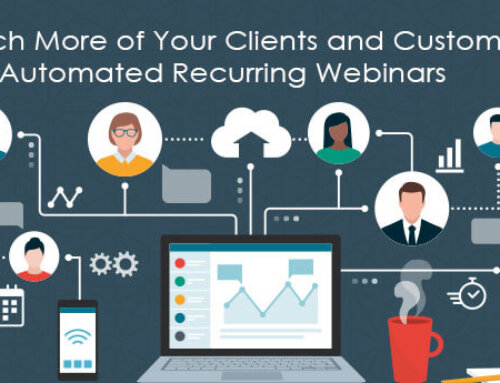 Reach More of Your Clients and Customers with Automated Recurring Webinars