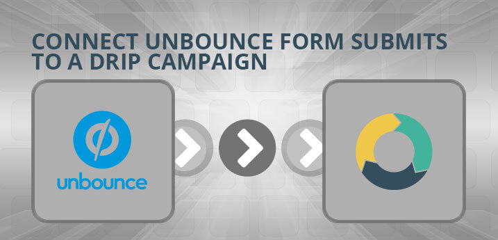 Connect Unbounce Form Submits to a Drip Campaign